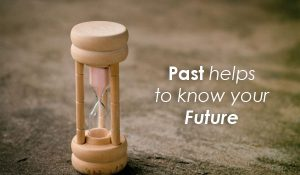Past helps to know your future